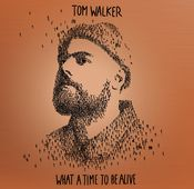 "Tom Walker: ""What A Time To Be Alive"