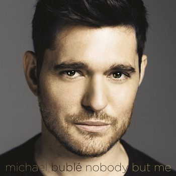 "Michael Bublé: ""Nobody But Me"""
