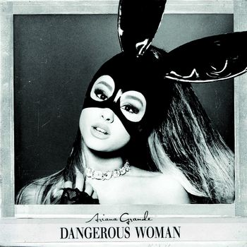 "Ariana Grande: ""Dangerous Woman"""